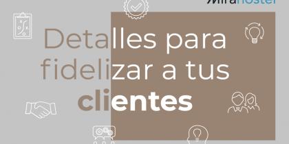 Detalles para fidelizar a tus clientes